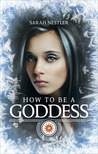 How To Be A Goddess