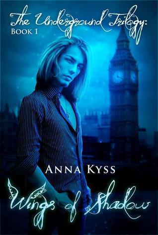 Wings of Shadow (The Underground Trilogy #1)  - Anna Kyss