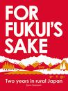 For Fukui's Sake: Two Years In Rural Japan