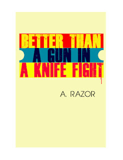 Better Than A Gun In A Knife Fight...  by  A. Razor