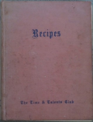 Recipes  by  The Time and Talents Club
