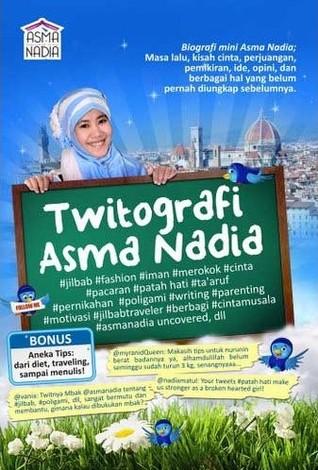 Twitografi Asma Nadia: Biografi Mini Asma Nadia, Masa Lalu, Kisah Cinta, Perjuangan, Pemikiran, Ide, Opini, Dan Berbagai Hal Yang Belum Pernah Diungkap Sebelumnya (2011)
