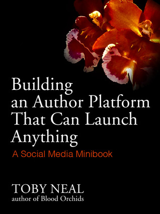 Building an Author Platform that can Launch Anything  by  Toby Neal