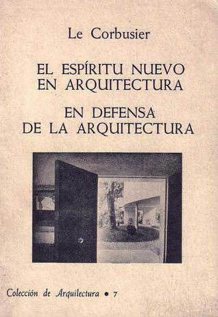 El espíritu nuevo en arquitectura. En defensa de la arquitectura  by  Le Corbusier