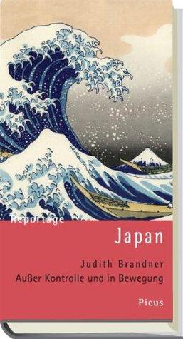 Reportage Japan: Außer Kontrolle und in Bewegung Judith Brandner