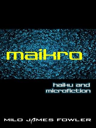 maikro - haiku and microfiction  by  Milo James Fowler