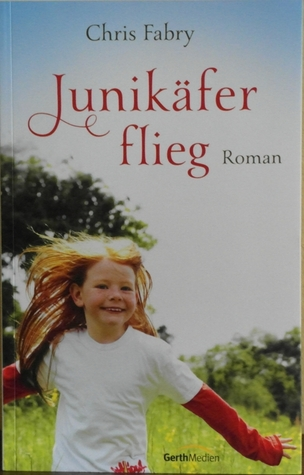 Junikäfer flieg (2011) by Chris Fabry