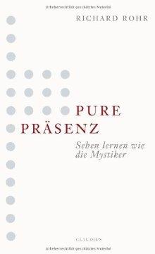 Pure Präsenzsehen Lernen Wie Die Mystiker (2010) by Richard Rohr