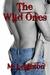 The Wild Ones (The Wild Ones, #1) by M. Leighton