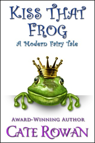 Kiss That Frog: A Modern Fairy Tale