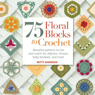 75 Floral Blocks to Crochet by Betty Barnden