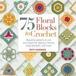 75 Floral Blocks to Crochet by Betty Barnden