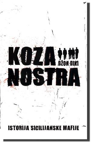 Koza Nostra: Istorija Siciljinaske mafije  by  John Dickie