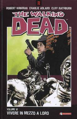 The Walking Dead, Volume 12: Vivere in mezzo a loro (2012) by Robert Kirkman