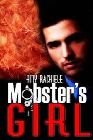 Mobsters Girl (Mobster #1)  by Amy Rachiele  />