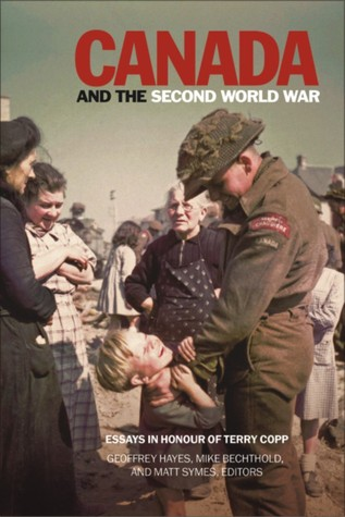 Canada and the Second World War: Essays in Honour of Terry Copp Geoffrey Hayes