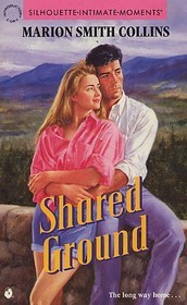Shared Ground (Silhouette Intimate Moments, No 383)  by  Marion Smith Collins