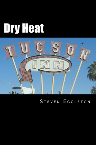 Dry Heat by Steven Eggleton
