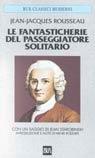 Le fantasticherie del passeggiatore solitario  by  Jean-Jacques Rousseau
