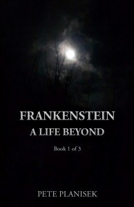 Frankenstein A Life Beyond  (Book 1 of 3) The Resurrection Trinity  by  Pete Planisek