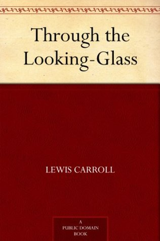 Through the Looking-Glass (Alice's Adventures in Wonderland #2)
