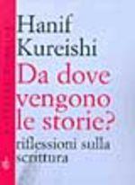 Da dove vengono le storie?  by  Hanif Kureishi