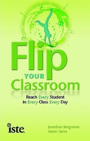 Flip Your Classroom: Reach Every Student in Every Class Every Day (2012) by Jonathan Bergmann