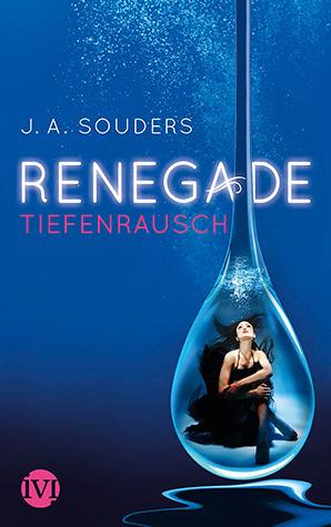 Renegade - Tiefenrausch (Renegade, #1)