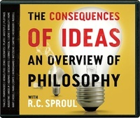 The Conseqences of Ideas: An Overview of Philosophy with R.C. Sproul  by  R.C. Sproul
