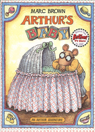 Arthur's Baby (Arthur Adventure Series) by Marc Brown — Reviews ...: https://www.goodreads.com/book/show/2041178.Arthur_s_Baby