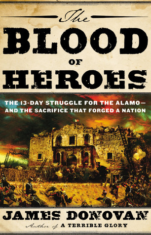 The Blood of Heroes: The 13-Day Struggle for the Alamo--and the Sacrifice That Forged a Nation (2012)