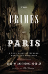 The Crimes of Paris: A True Story of Murder, Theft,  and Detection