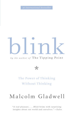 Blink: Thin Slicing, Snap Judgements, and the Power of Thinking Without Thinking  by  Malcolm Gladwell