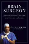 Brain Surgeon: A Doctor's Inspiring Encounters with Mortality and Miracles