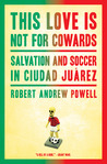 This Love Is Not For Cowards: Salvation and Soccer in Ciudad Juárez