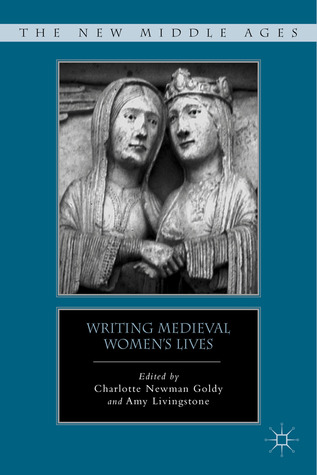 Writing Medieval Womens Lives Charlotte Newman Goldy