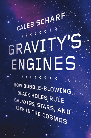 How Bubble-Blowing Black Holes Rule Galaxies, Stars, and Life in the Cosmos - Caleb Scharf