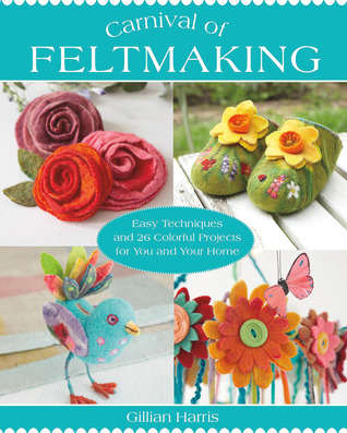 Carnival of Feltmaking by Gillian Harris