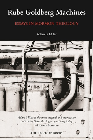 Rube Goldberg Machines: Essays in Mormon Theology (2012)