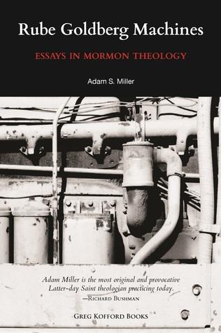 Rube Goldberg Machines: Essays in Mormon Theology (2012)