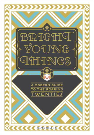 Bright Young Things : A Modern Guide to the Roaring Twenties d'Alison Maloney  15798630