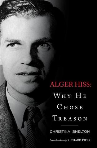 Alger Hiss: Why He Chose Treason