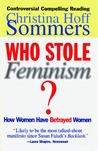 Who Stole Feminism?: How Women Have Betrayed Women