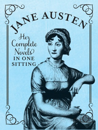 Jane Austen: Her Complete Novels in One Sitting  by  Jennifer Kasius