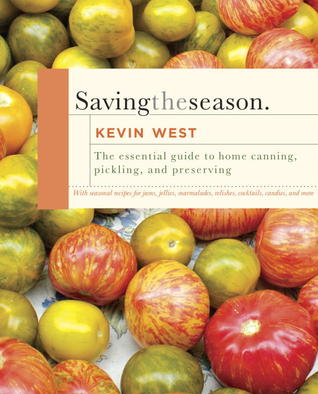 Saving the Season: A Cook's Guide to Home Canning, Pickling, and Preserving (2013)