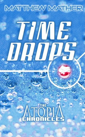 Timedrops (Atopia Chronicles, #3)  by  Matthew Mather