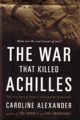 The War That Killed Achilles: The True Story Of Homer's Iliad And The Trojan War (2009) by Caroline Alexander