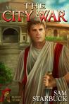 The City War (Warriors of Rome, #3)