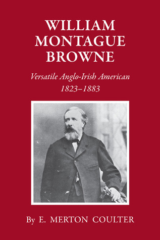 William Montague Browne: Versatile Anglo-Irish American, 1823-1883 E. Merton Coulter