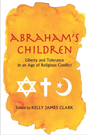 Abrahams Children: Liberty and Tolerance in an Age of Religious Conflict